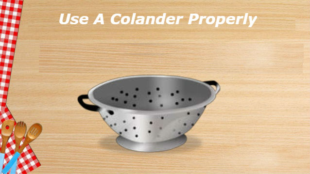 How To Use A Colander or Cullender Properly