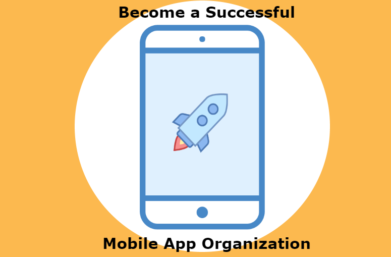 Know How to Become a Successful Mobile App Organization